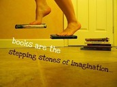 """""""Books are the steeping stones of imagination..."""