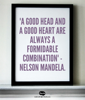 """A Good Head And A Good Heart Are Always A Formidable Combination"" said by Nelson Mandela."