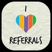 I LOVE Referrals!!