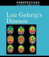 Perspectives on Diseases & Disorders: Lou Gehrig's Disease