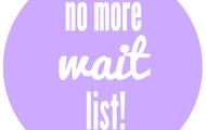 No more WAIT LIST!