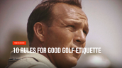 Arnold Palmer's 10 Rules for Good Golf Etiquette