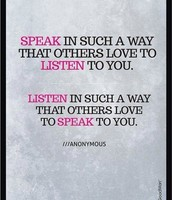 Speak in such a way.....