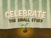 Celebrate the small stuff