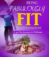 Fabulously Fit in God's Kingdom:      A 40-Day Journey to Wellness