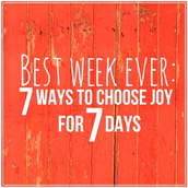 Best Week EVER: 7 ways to choose joy for 7 days by Carrie Wisehart