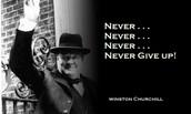 Never never never, never give up! -Winston Churchill