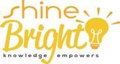 "SHINE BRIGHT- ""Knowledge Empowers"""