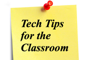 Tech Tips for the Classroom