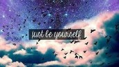 Just be yourself don't change for anyone