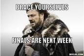 FINALS are next week!