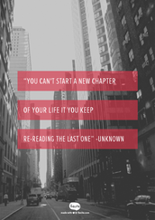 """You can't start a new chapter of your life it you keep re-reading the last one"" -Unknown"