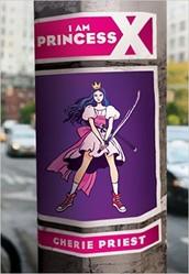 I am Princess X by Cherie Priest