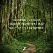 """""""Happiness often sneaks in through a door you didn't know you left open."""" – John Barrymore"""
