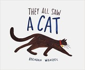 Third grade:  They All Saw a Cat by Brendan Wenzel