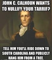 Andrew Jackson wanted to hang John C. Calhoun for nullifying tariffs