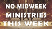 No Midweek MInistries