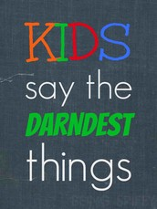 The Things Kids Say!
