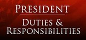 As president your responsibilities are: