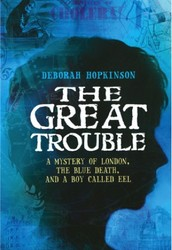 The Great Trouble: A Mystery of London, the Blue Death, and a Boy Called Eel by Deborah Hopkinson