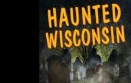 Haunted Wisconsin : ghosts and strange phenomena of the badger state by Linda S. Godfrey