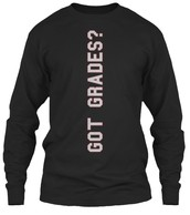 Got Grades? Long Sleeve