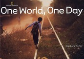 """""""One World, One Day""""  by Barbara Kerley Ilistrated by National Geographic Copy right in 2009"""