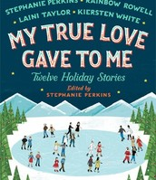 My True Love Gave to Me: Twelve Holiday Stories Edited by Stephanie Perkins