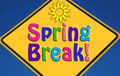 Have a safe and fun filled Spring Break!