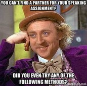 YOU WILL NEED A PARTNER TO COMPLETE YOUR SPEAKING ASSIGNMENT THIS WEEK! It's YOUR grade and YOUR responsibility.