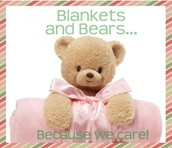 Blankets and Bears Because We Care!