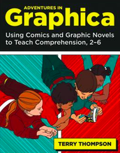 Adventures in Graphica: Using Graphic Novels to Teach Comprehension
