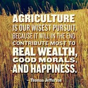 Thomas Jefferson believed that the farmers were a major reason for our money and believed they were good people.