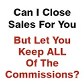 Want to have someone else close sales while YOU keep ALL the commissions?