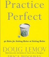 Practice Perfect  42 Rules for getting better at getting better by Doug Lemov, Erica Woolway and Katie Yezzi