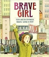 Brave Girl: Clara and the Shirtwaist Makers'   Strike of 1909 by Michelle Markel
