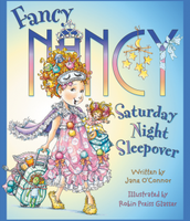 Fancy Nancy and the Saturday Night Sleepover