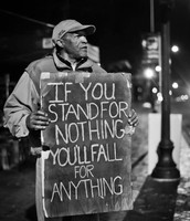 IF YOU STAND FOR NOTHING YOU'LL FALL FOR EVERYTHING!