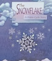 THE SNOWFLAKE...A WATER CYCLE STORY
