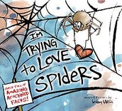 I'm Trying to Love Spiders: (It isn't easy) by Bethany Barton
