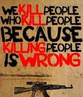 Our country uses force by killing to teach people killing is wrong