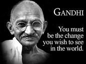 """""""Be the change you wish to see in the world"""""""