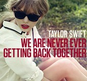"""We Are Never Ever Getting Back Together"" - Taylor Swift"