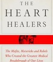 The Heart Healers: The Misfits, Mavericks, and Rebels Who Created the Greatest Breakthrough of Our Lives
