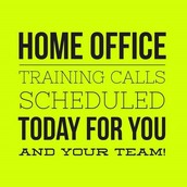 5.  Take advantage of our weekly Home Office Training Calls