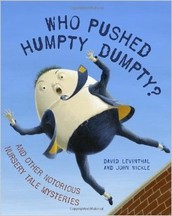 Who Pushed Humpty Dumpty? And Other Notorious Nursery Tale Mysteries by David Levinthal and John Nickle