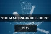 The Mad Engineer Heist