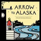 Arrow to Alaska: a Pacific Northwest Adventure by Hannah Viano