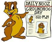 Ground Hog Day!