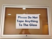 Please do not tape anything to the glass